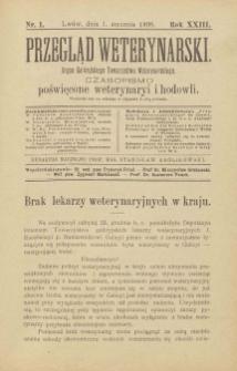 Przegląd Weterynarski : organ Galicyjskiego Towarzystwa Weterynarskiego : czasopismo poświęcone weterynaryi i hodowli, 1908 R. 23, nr 1