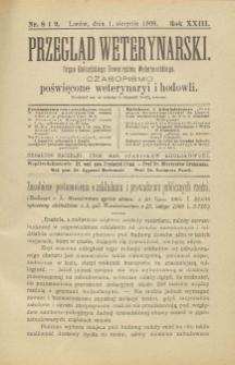 Przegląd Weterynarski : organ Galicyjskiego Towarzystwa Weterynarskiego : czasopismo poświęcone weterynaryi i hodowli, 1908 R. 23, nr 8 i 9