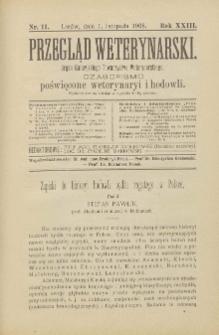 Przegląd Weterynarski : organ Galicyjskiego Towarzystwa Weterynarskiego : czasopismo poświęcone weterynaryi i hodowli, 1908 R. 23, nr 11