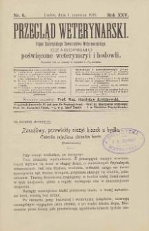 Przegląd Weterynarski : organ Galicyjskiego Towarzystwa Weterynarskiego : czasopismo poświęcone weterynaryi i hodowli, 1910 R. 25, nr 6