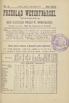 Przegląd Weterynarski : miesięcznik : organ Galicyjskiego Towarzystwa Weterynarskiego, 1911 R. 26, nr 8