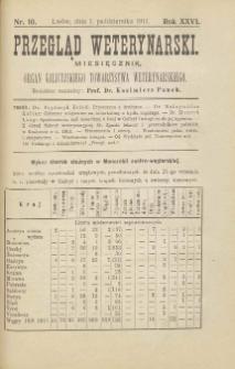 Przegląd Weterynarski : miesięcznik : organ Galicyjskiego Towarzystwa Weterynarskiego, 1911 R. 26, nr 10