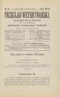 Przegląd Weterynarski : organ Galicyjskiego Towarzystwa Weterynarskiego : czasopismo poświęcone weterynaryi i hodowli, 1912 R. 27, nr 6