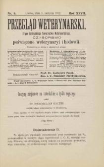 Przegląd Weterynarski : organ Galicyjskiego Towarzystwa Weterynarskiego : czasopismo poświęcone weterynaryi i hodowli, 1912 R. 27, nr 8