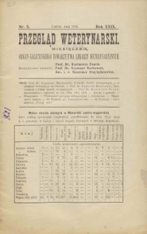 Przegląd Weterynarski : miesięcznik : organ Galicyjskiego Towarzystwa Weterynarskiego, 1914 R. 29, nr 5