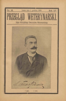 Przegląd Weterynarski : organ Galicyjskiego Towarzystwa Weterynarskiego : czasopismo poświęcone weterynaryi i hodowli, 1900 R. 15, nr 12
