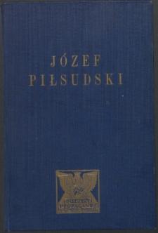 Józef Piłsudski : twórca niepodległego Państwa Polskiego : zarys życia i działalności